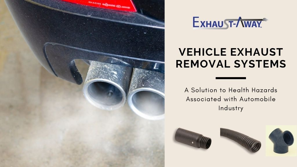 Vehicle Exhaust Removal Systems: A Solution to Health Hazards Associated with Automobile Industry